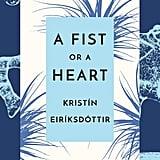 A Fist or a Heart by Kristín Eiríksdóttir