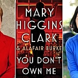 You Don't Own Me by Mary Higgins Clark and Alafair Burke (Out Nov. 6)