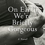 For the Deep Thinker: On Earth We're Briefly Gorgeous