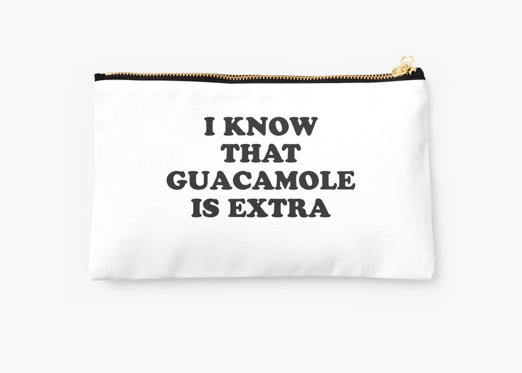 """I Know That Guacamole Is Extra"" Pouch ($22)"