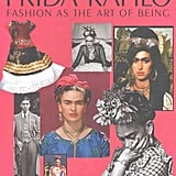 Frida Kahlo: Fashion As The Art Of Being Book ($195)