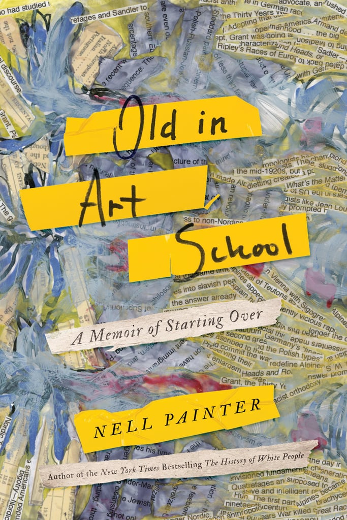 If You Love Memoirs: Old in Art School by Nell Irvin Painter (Out June 19)
