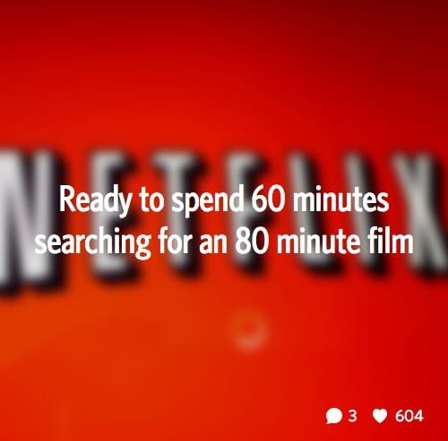Sounds like a sign you're addicted to Netflix.