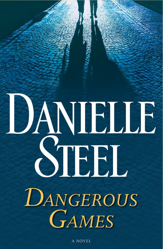 Dangerous Games by Danielle Steel — Available March 7