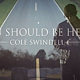 """""""You Should Be Here"""" by Cole Swindell"""