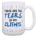 These Are the Tears of My Clients Mug