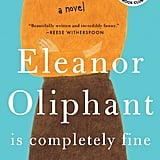 June 2017 — Eleanor Oliphant Is Completely Fine by Gail Honeyman