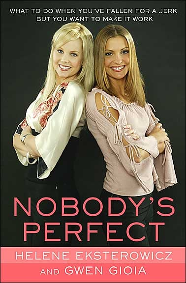 Nobody's Perfect: What to Do When You've Fallen For a Jerk but You Want to Make It Work