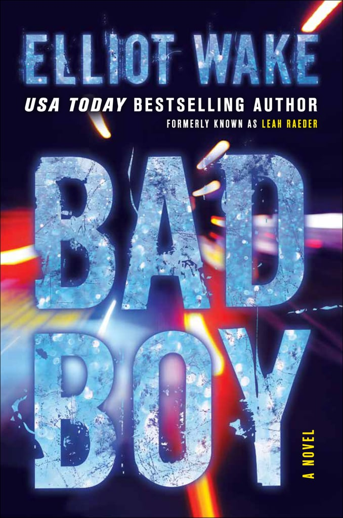 Bad Boy by Elliot Wake (formerly known as Leah Raeder)