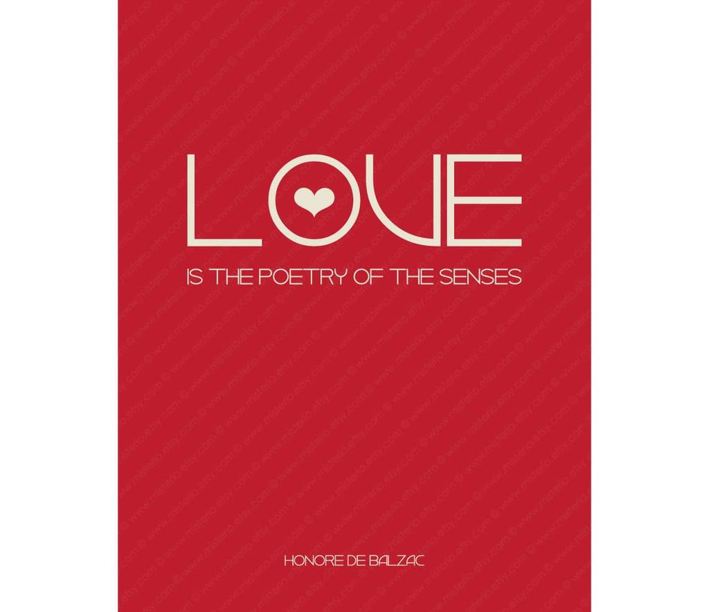 """Honoré De Balzac's words """"Love is the poetry of the senses"""" ($4) grace this poster print."""