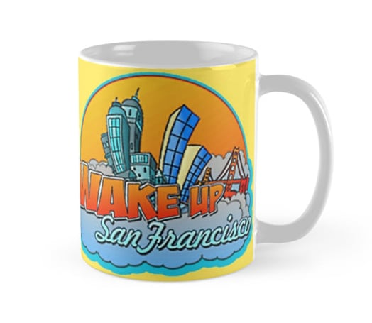 Wake Up, San Francisco Mug ($15)