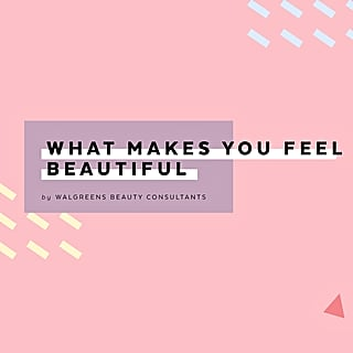 What Makes You Feel Beautiful by Walgreens Beauty Consultant