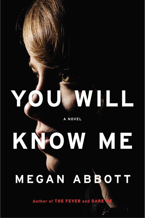 You Will Know Me by Megan Abbott