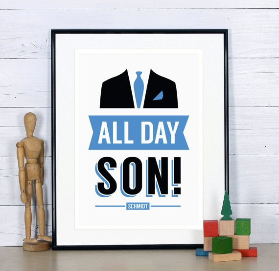 All Day Son Schmidt Quote Print
