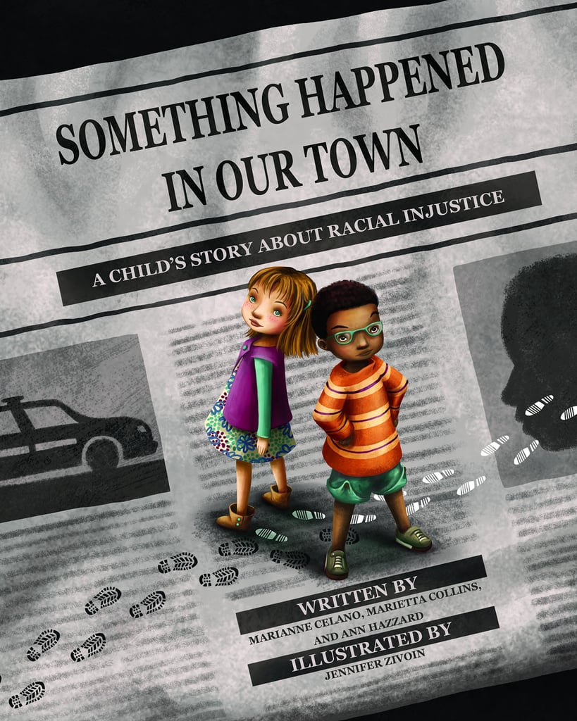 Ages 4-6: Something Happened in Our Town: A Child's Story About Racial Injustice