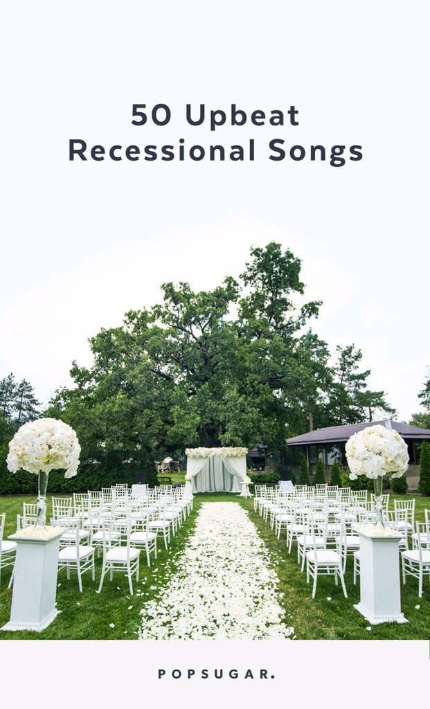 recessional songs for weddings popsugar entertainment