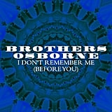 """""""I Don't Remember Me (Before You)"""" by Brothers Osborne"""