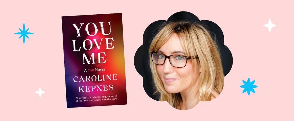 Caroline Kepnes POPSUGAR Book Club Q&A