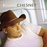 """You Had Me From Hello"" by Kenny Chesney"