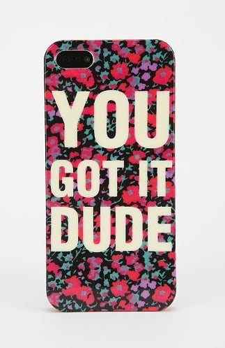 You Got It Dude iPhone 5 Case