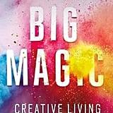 Big Magic: Creative Living Beyond Fear  — Elizabeth Gilbert