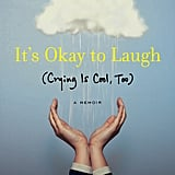 It's Okay to Laugh (Crying Is Cool Too) by Nora McInerny Purport