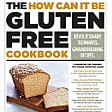 The How Can It Be Gluten Free Cookbook