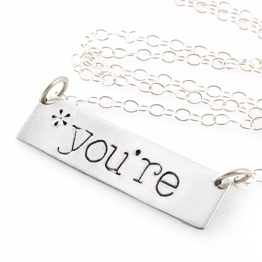 """You're"" Necklace ($22-$70)"