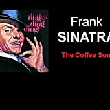 """The Coffee Song"" by Frank Sinatra"