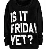 TGIF Sweater ($89)