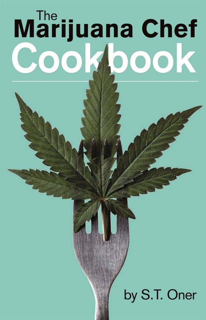 The Marijuana Chef Cookbook by S. T. Oner