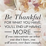 """Be thankful for what you have; you'll end up having more. If you concentrate on what you don't have, you will never, ever have enough."""