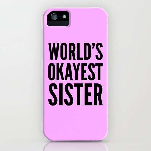 Only she can appreciate this World's Okayest Sister phone case ($28) since it's clearly a joke. She's the best, of course!