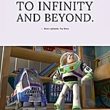 """To infinity and beyond."" — Buzz Lightyear, Toy Story"
