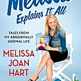 Melissa Explains It All: Tales From My Abnormally Normal Life by Melissa Joan Hart ($25)