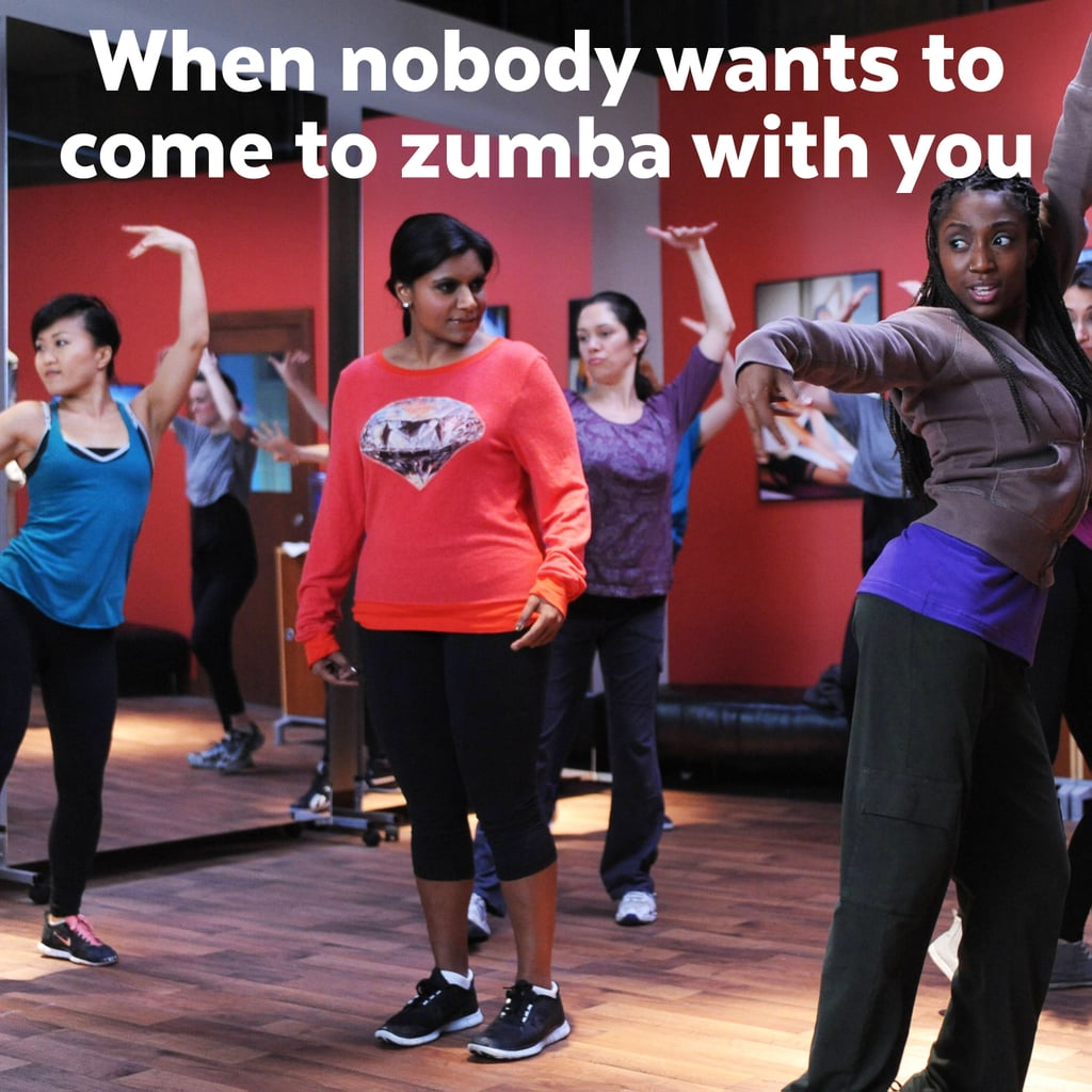Weirdly, no one will come with you to Zumba class.