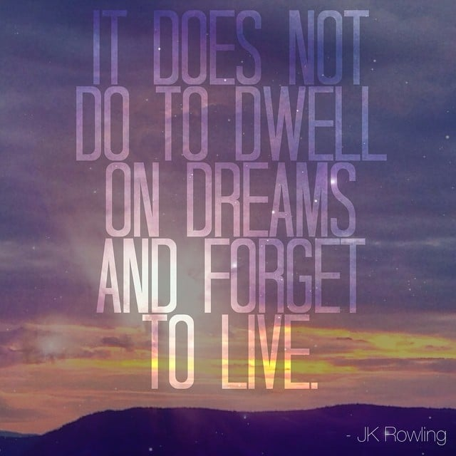 """It does not do to dwell on dreams and forget to live."" — Harry Potter and the Sorcerer's Stone"
