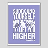 Most things Oprah says end up being quotable, but this advice about who you Surround Yourself (approx $16) with hits home. If you're going to stay healthy and committed, you've got to stick by people who will support you.