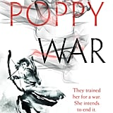 If You Love Sci-Fi and Fantasy: The Poppy War by R.F. Kuang (Out May 1)