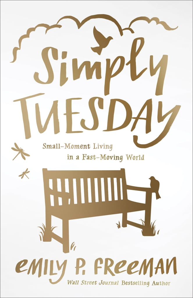 Simply Tuesday: Small-Moment Living in a Fast-Moving World by Emily P. Freeman