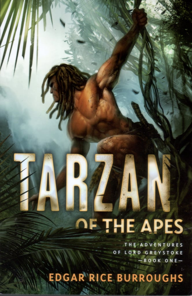 Tarzan of the Apes by Edgar Rice Burroughs (in theaters July 1; targeted to teens)