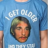 Dazed and Confused I Get Older Tee ($24)