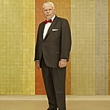 Robert Morse as Bert Cooper.