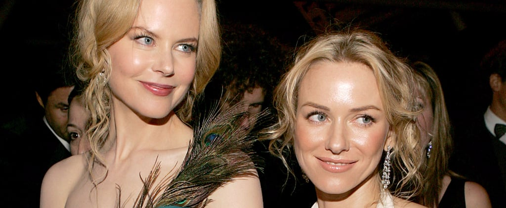Naomi Watts and Nicole Kidman's Friendship, From Down Under to Top of the A-List