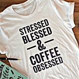 Stressed, Blessed, & Coffee Obsessed Shirt