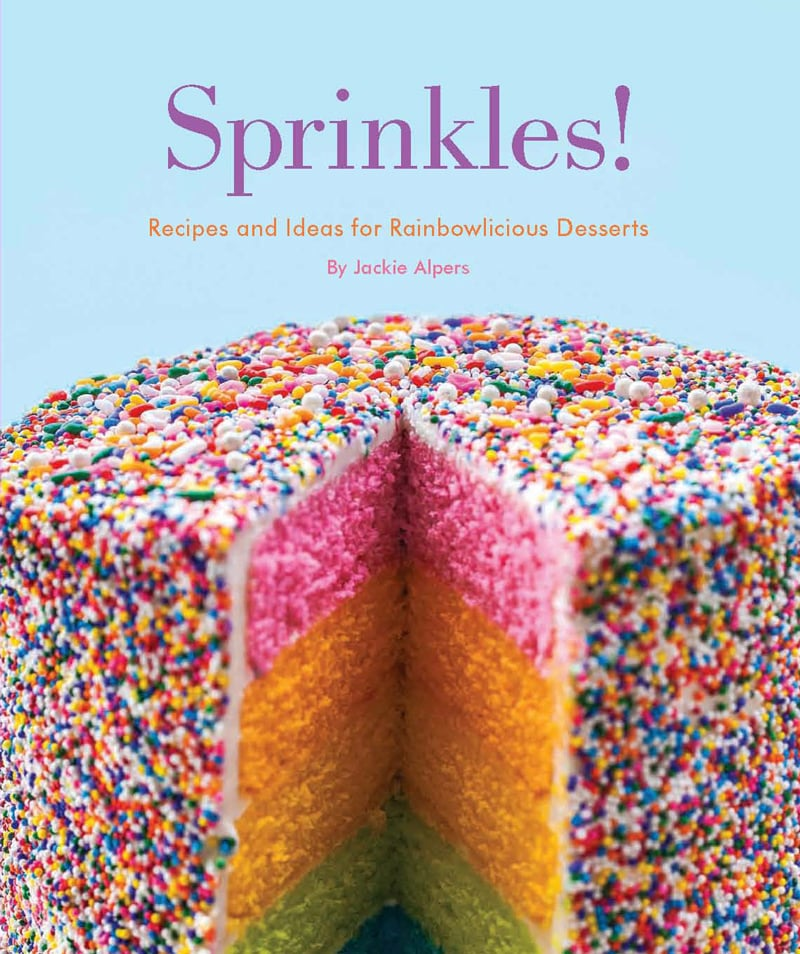 Sprinkles!: Recipes and Ideas for Rainbowlicious Desserts ($19)