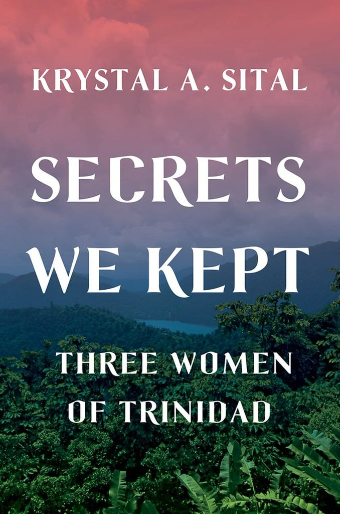 Secrets We Kept: Three Women of Trinidad by Krystal A. Sital
