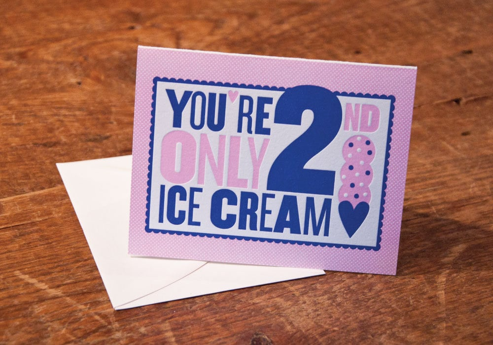 You're only second to ice cream card ($6)