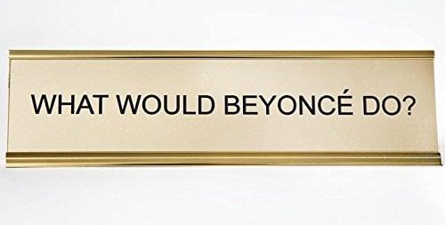 What Would Beyoncé Do? Desk Sign