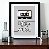 "Sometimes you just gotta ""Dance to the music,"" like this poster ($29) reads."